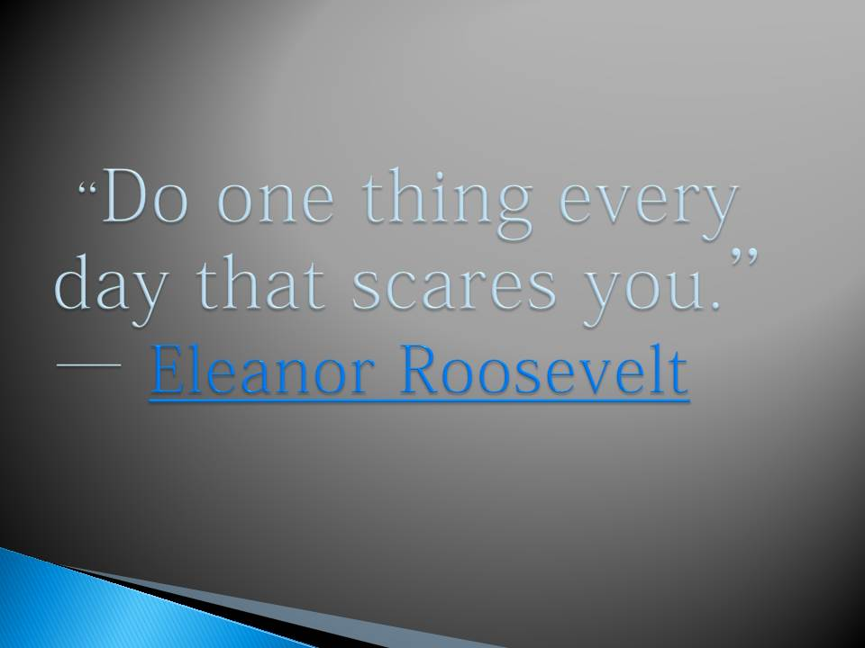 Do one thing every day that scares