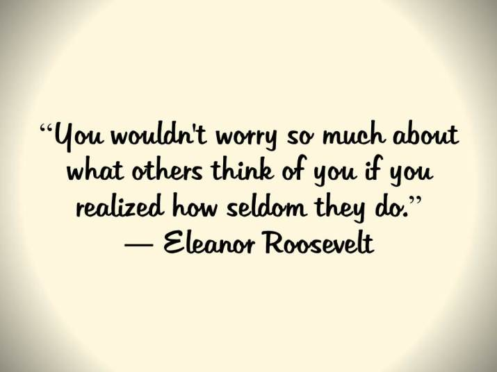 You wouldn't worry so much about what