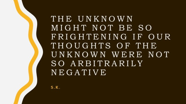 Τhe unknown might not be so frightening